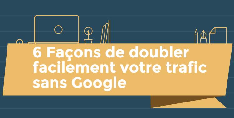 Comment doubler facilement votre trafic sans Google